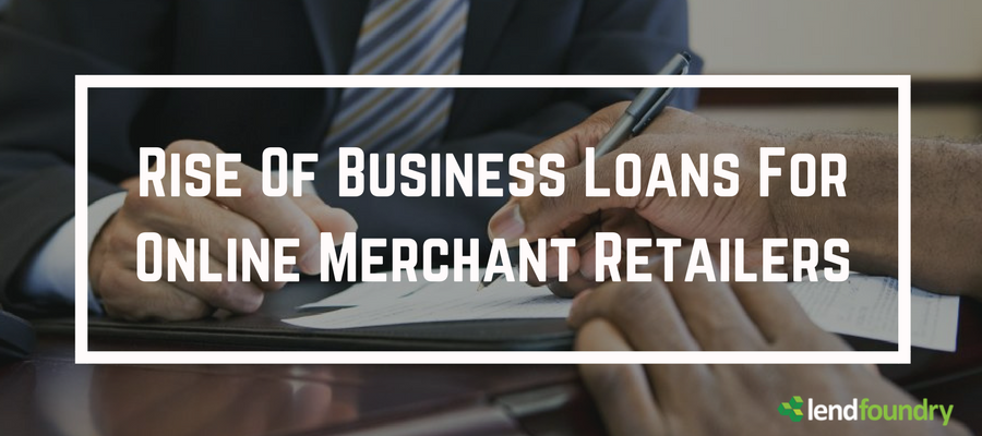 Rise of Business Loans for Online Merchant Retailers - LendFoundry