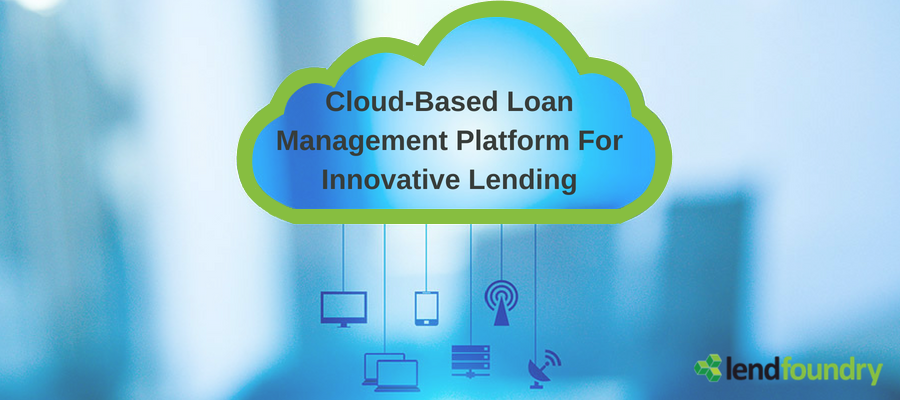 Enabling Lenders To Operate At A Low Cost But High Volume And Much Needed Scalability With Cloud Based Loan Management Platform